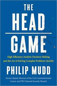 The HEAD Game: High-Efficiency Analytic Decision Making and the Art of Solving Complex Problems Quickly (Repost)
