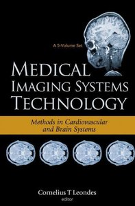 Medical Imaging Systems Technology Methods in Cardiovascular And Brain Systems (v. 5)