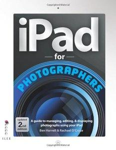 iPad For Photographers: A Guide to Managing, Editing, & Displaying Photographs Using Your iPad(repost)