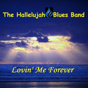 The Hallelujah Blues Band - Lovin' Me Forever (2019)