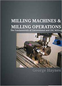 Milling Machines & Milling Operations: The Fundamentals of Conventional and CNC Milling