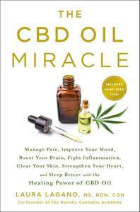 The CBD Oil Miracle: Manage Pain, Improve Your Mood, Boost Your Brain, Fight Inflammation, Clear Your Skin, Strengthen (Repost)