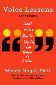 Voice Lessons for Parents: What to Say, How to Say it, and When to Listen