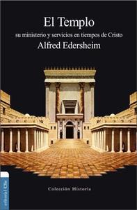 «El Templo: Su ministerio y servicios en tiempos de Cristo» by Alfred Edersheim
