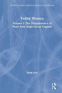 Veiled Women: Volume I: The Disappearance of Nuns from Anglo-Saxon England