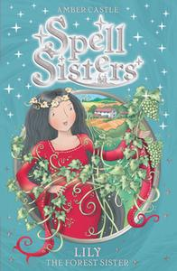 «Spell Sisters: Lily the Forest Sister» by Amber Castle
