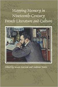 Mapping Memory in Nineteenth Century French Literature and Culture