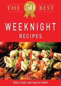 «The 50 Best Weeknight Recipes» by Adams Media