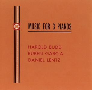 Harold Budd, Ruben Garcia, Daniel Lentz - Music for 3 Pianos (1992) {Gyroscope--All Saints CAROL 6603-2}