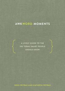 Awkword Moments: A Lively Guide to the 100 Terms Smart People Should Know
