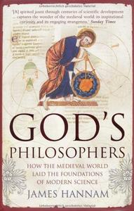 God's Philosophers: How the Medieval World Laid the Foundations of Modern Science (Repost)