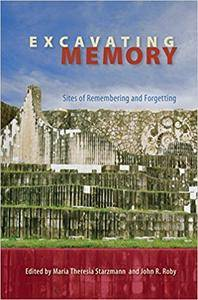 Excavating Memory: Sites of Remembering and Forgetting