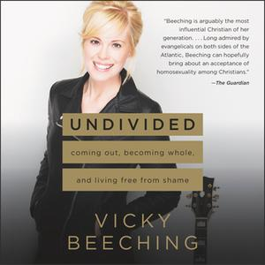 «Undivided: Coming Out, Becoming Whole, and Living Free from Shame» by Vicky Beeching