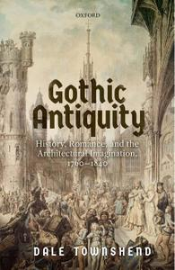 Gothic Antiquity: History, Romance, and the Architectural Imagination, 1760-1840