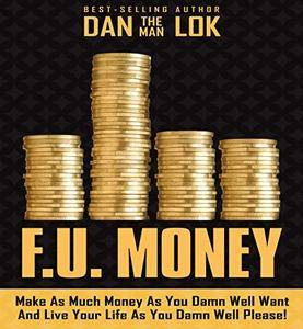 F.U. Money: Make as Much Money as You Damn Well Want and Live Your LIfe as You Damn Well Please! [Audiobook]