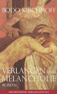 «Verlangen und Melancholie» by Bodo Kirchhoff