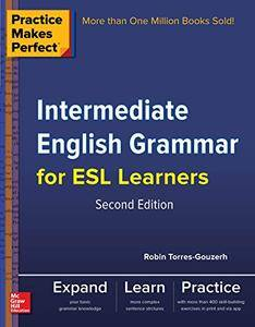 Practice Makes Perfect Intermediate English Grammar for ESL Learners, 2nd Edition