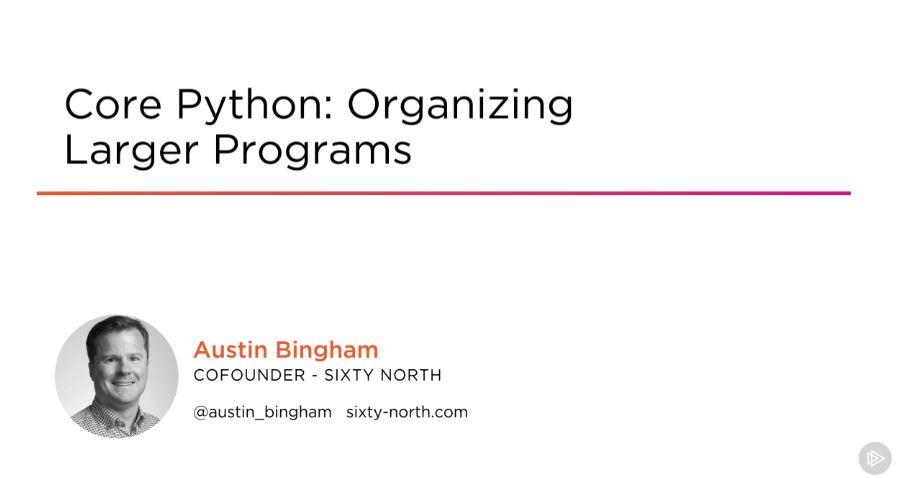 Core Python: Organizing Larger Programs