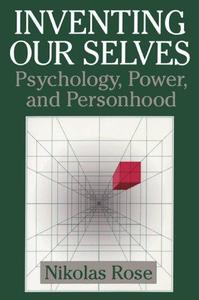 Inventing Our Selves: Psychology, Power, and Personhood
