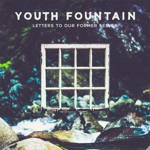 Youth Fountain - Letters To Our Former Selves (2019) {Pure Noise}