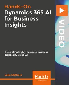Hands-On Dynamics 365 AI for Business Insights
