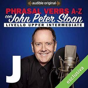 John Peter Sloan - J (Lesson 13) Phrasal verbs A-Z con John Peter Sloan [Audiobook]