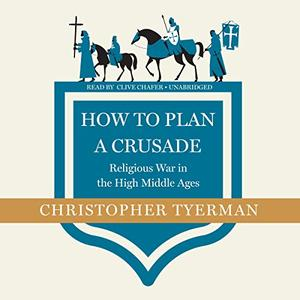 How to Plan a Crusade: Religious War in the High Middle Ages [Audiobook]