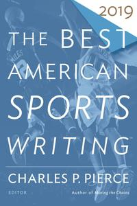 The Best American Sports Writing 2019 (The Best American ®)