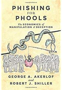 Phishing for Phools: The Economics of Manipulation and Deception [Repost]