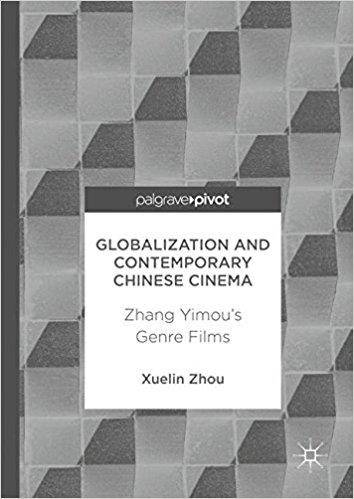 Globalization and Contemporary Chinese Cinema: Zhang Yimou's Genre Films