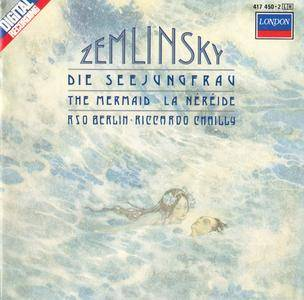 Berlin RSO, Riccardo Chailly - Alexander von Zemlinsky: Die Seejungfrau (The Mermaid); Psalm XIII, Op. 24 (1987)