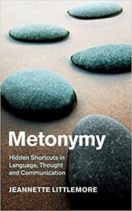 Metonymy: Hidden Shortcuts in Language, Thought and Communication