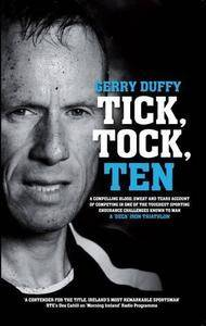 Tick Tock Ten: A compelling blood sweat and tears account of competing in one of the toughest sporting endurance challenges in