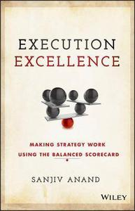 Execution Excellence: Making Strategy Work Using the Balanced Scorecard (repost)