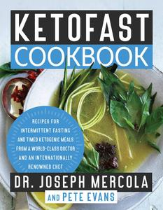 KetoFast Cookbook: Recipes for Intermittent Fasting and Timed Ketogenic Meals from a World-Class Doctor and...