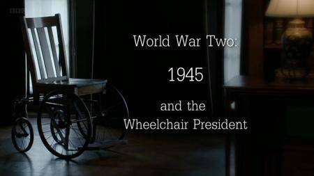 BBC - World War Two: 1945 and the Wheelchair President (2015) [Repost]