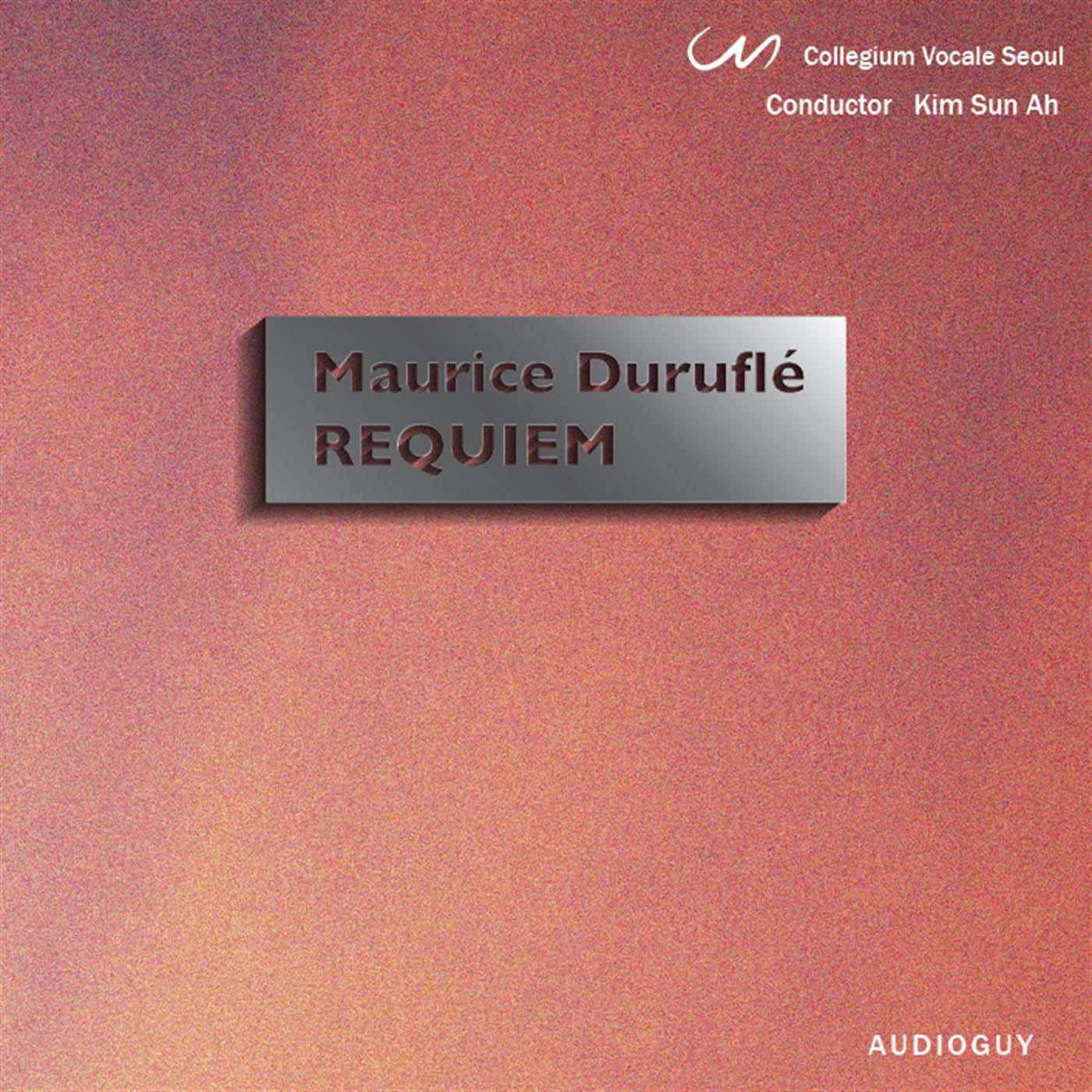 Collegium Vocale Seoul & Kim Sun Ah - Duruflé: Requiem, Op. 9 (2017)