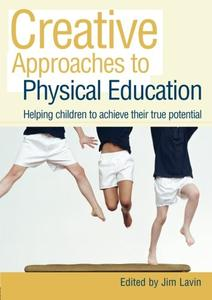 Creative approaches to physical education: Helping Children Achieve Their True Potential