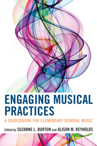 Engaging Musical Practices : A Sourcebook for Elementary General Music