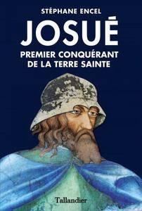 """Stéphane Encel, """"Josué : Premier conquérant de la terre sainte"""""""