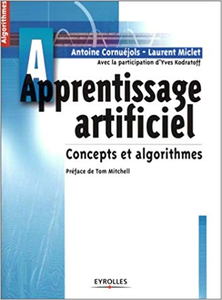 Apprentissage artificiel : Concepts et algorithmes - Antoine Cornuéjols & Laurent Miclet & Yves Kodratoff