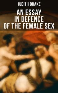«An Essay in Defence of the Female Sex» by Judith Drake