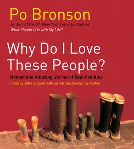 «Why Do I Love These People?: Miracalous Journeys of Twenty-first Century Families» by Po Bronson