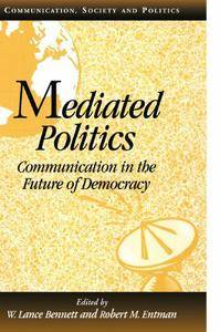 Mediated Politics: Communication in the Future of Democracy