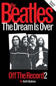 «The Beatles: Off The Record 2 - The Dream is Over» by Keith Badman
