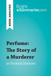 «Perfume: The Story of a Murderer by Patrick Süskind (Book Analysis)» by Bright Summaries