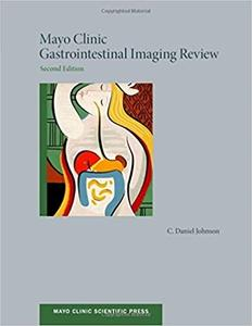 Mayo Clinic Gastrointestinal Imaging Review (2nd Edition)