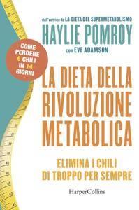 Haylie Pomroy - La dieta della rivoluzione metabolica. Elimina i chili di troppo per sempre