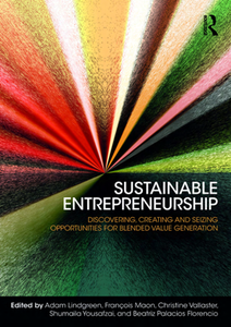 Sustainable Entrepreneurship : Discovering, Creating and Seizing Opportunities for Blended Value Generation