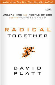 Radical Together: Unleashing the People of God for the Purpose of God (repost)